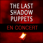 Places de Concert The Last Shadow Puppets