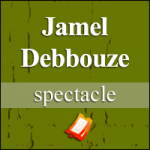 Places de Spectacle Jamel Debbouze